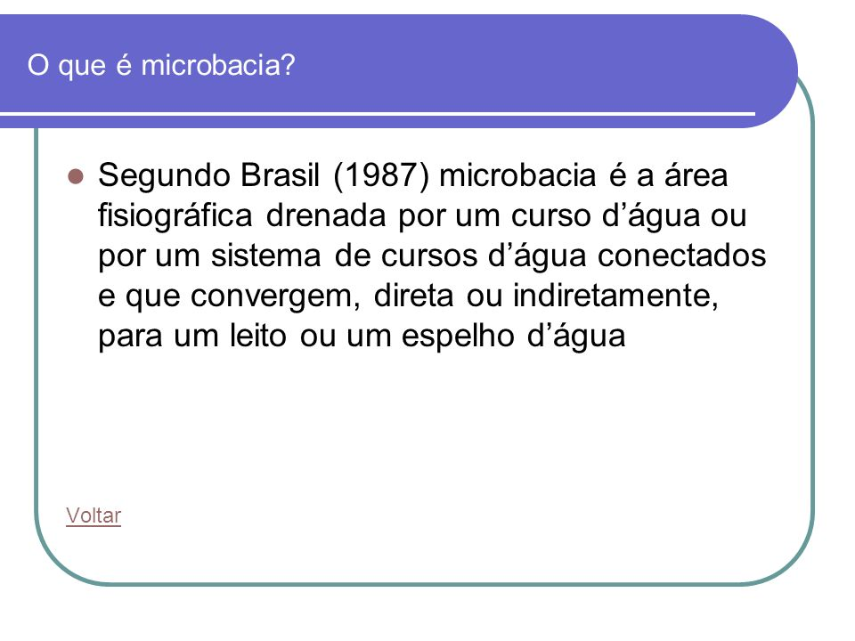 O que é microbacia? Segundo Brasil (1987) microbacia é a área fisiográfica drenada por um curso dágua ou por um sistema de cursos dágua conectados e q