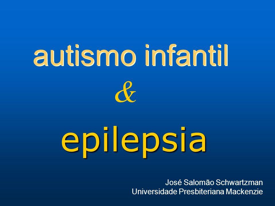 autismo infantil epilepsia & José Salomão Schwartzman Universidade Presbiteriana Mackenzie