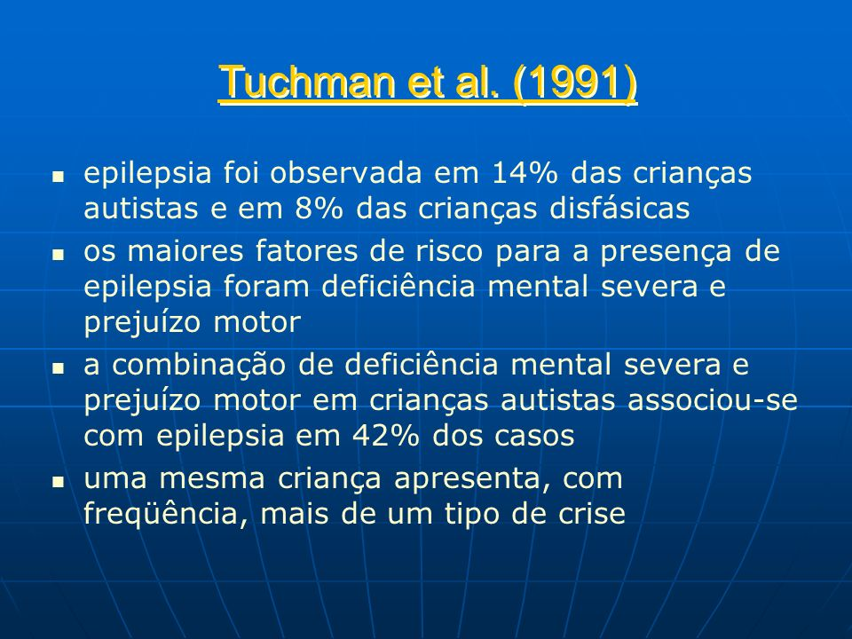 Tuchman et al. (1991) epilepsia foi observada em 14% das crianças autistas e em 8% das crianças disfásicas os maiores fatores de risco para a presença