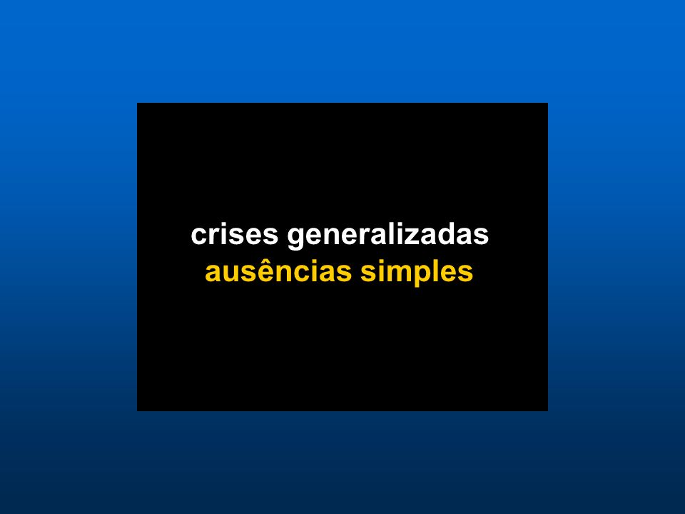 crises generalizadas ausências simples