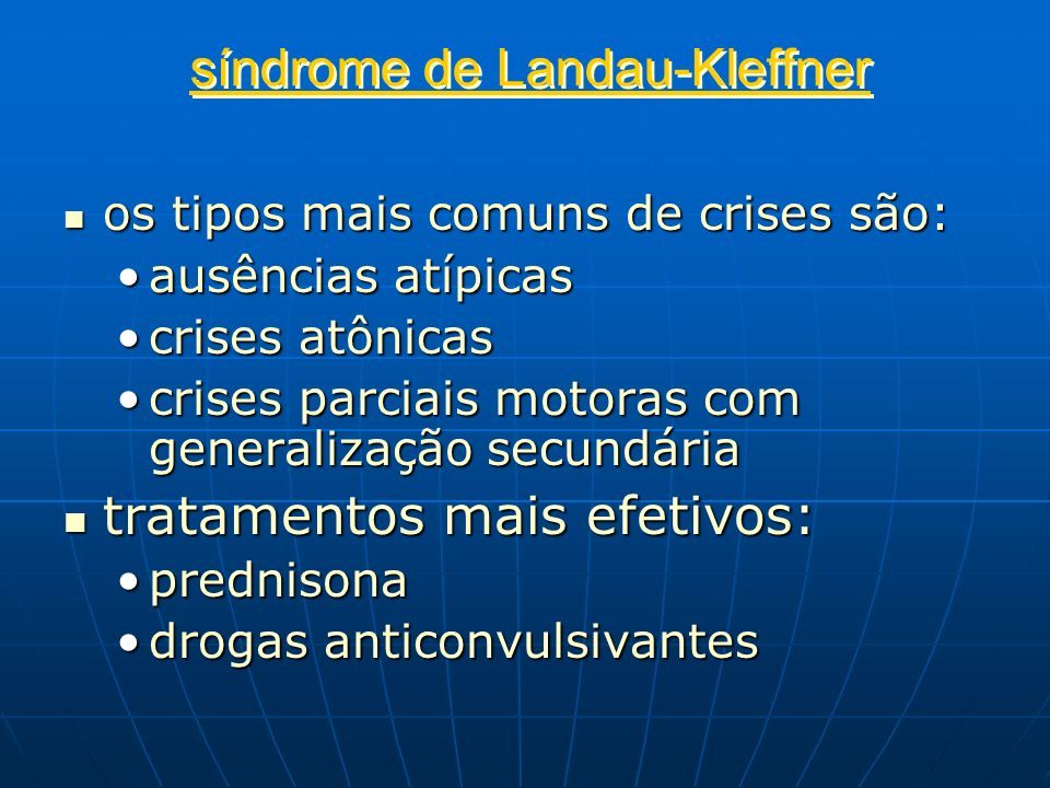 síndrome de Landau-Kleffner os tipos mais comuns de crises são: os tipos mais comuns de crises são: ausências atípicasausências atípicas crises atônic