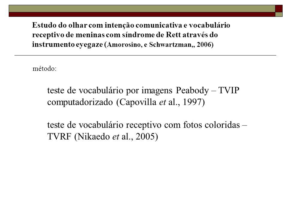 Estudo do olhar com intenção comunicativa e vocabulário receptivo de meninas com síndrome de Rett através do instrumento eyegaze ( Amorosino, e Schwar