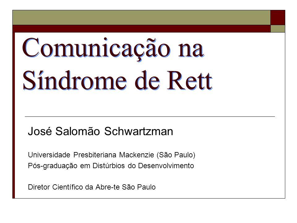Comunicação na Síndrome de Rett José Salomão Schwartzman Universidade Presbiteriana Mackenzie (São Paulo) Pós-graduação em Distúrbios do Desenvolvimen