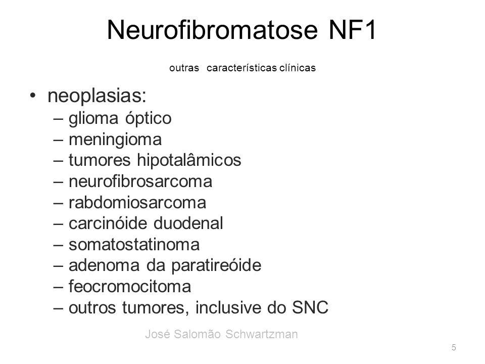 Neurofibromatose NF1 outras características clínicas neoplasias: –glioma óptico –meningioma –tumores hipotalâmicos –neurofibrosarcoma –rabdomiosarcoma