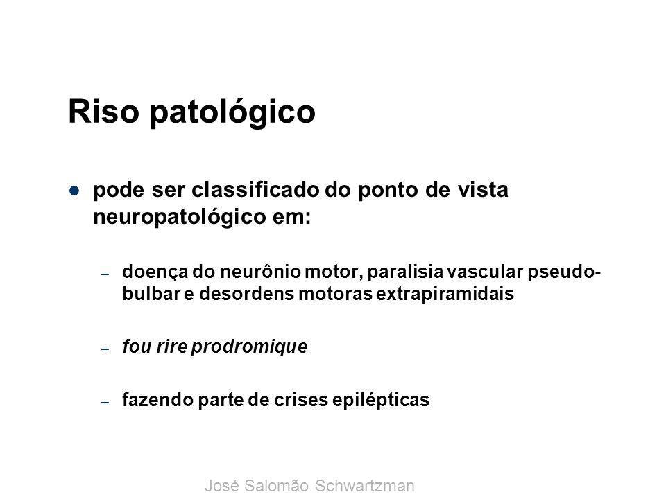 Riso patológico pode ser classificado do ponto de vista neuropatológico em: – doença do neurônio motor, paralisia vascular pseudo- bulbar e desordens