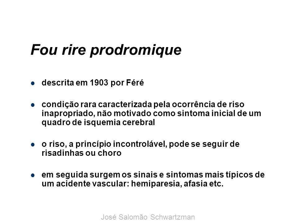 Fou rire prodromique descrita em 1903 por Féré condição rara caracterizada pela ocorrência de riso inapropriado, não motivado como sintoma inicial de