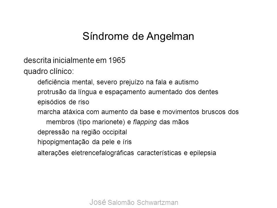 Síndrome de Angelman descrita inicialmente em 1965 quadro clínico: deficiência mental, severo prejuízo na fala e autismo protrusão da língua e espaçam