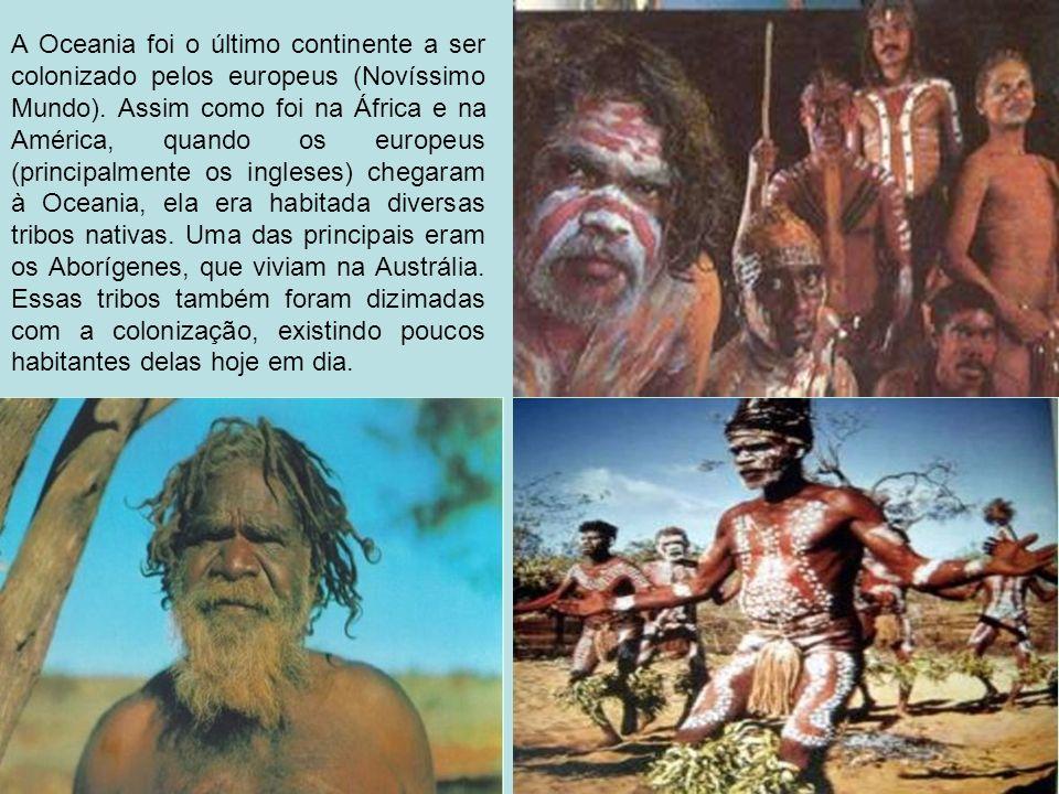 A Oceania foi o último continente a ser colonizado pelos europeus (Novíssimo Mundo). Assim como foi na África e na América, quando os europeus (princi