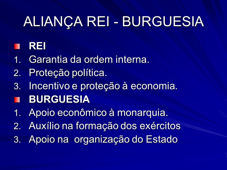 ALIANÇA REI - BURGUESIA REI 1. Garantia da ordem interna. 2. Proteção política. 3. Incentivo e proteção à economia. BURGUESIA 1. Apoio econômico à mon