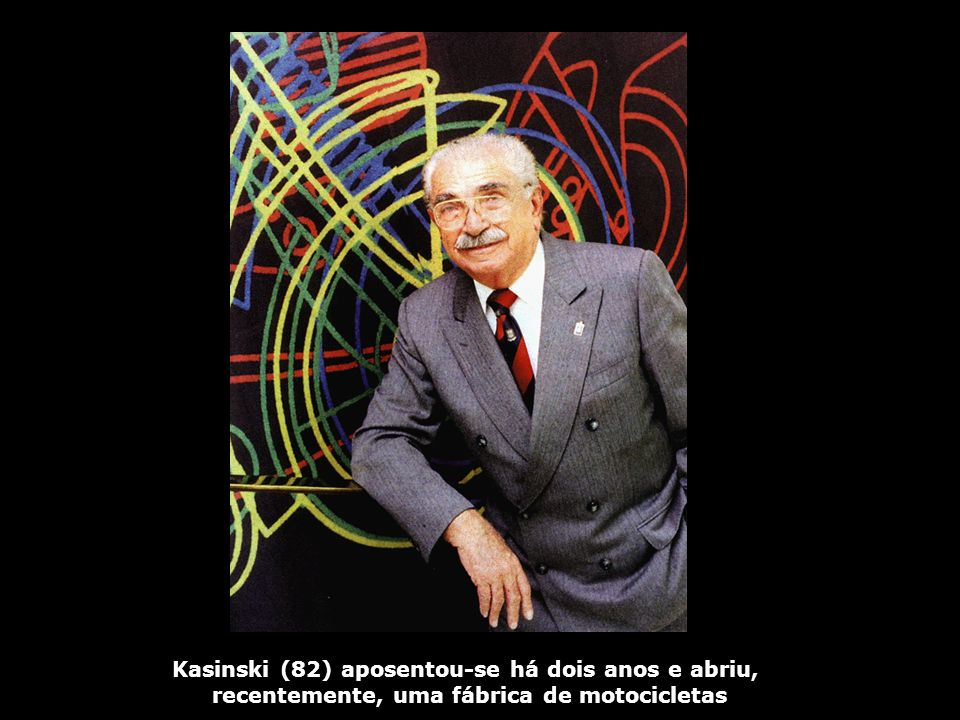 Kasinski (82) aposentou-se há dois anos e abriu, recentemente, uma fábrica de motocicletas
