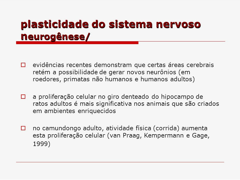 plasticidade do sistema nervoso n eurogênese/ evidências recentes demonstram que certas áreas cerebrais retém a possibilidade de gerar novos neurônios