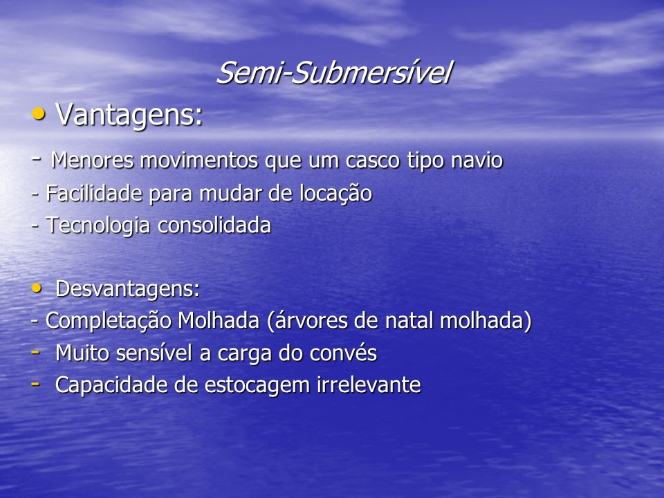 Semi-Submersível Vantagens: Vantagens: - Menores movimentos que um casco tipo navio - Facilidade para mudar de locação - Tecnologia consolidada Desvan