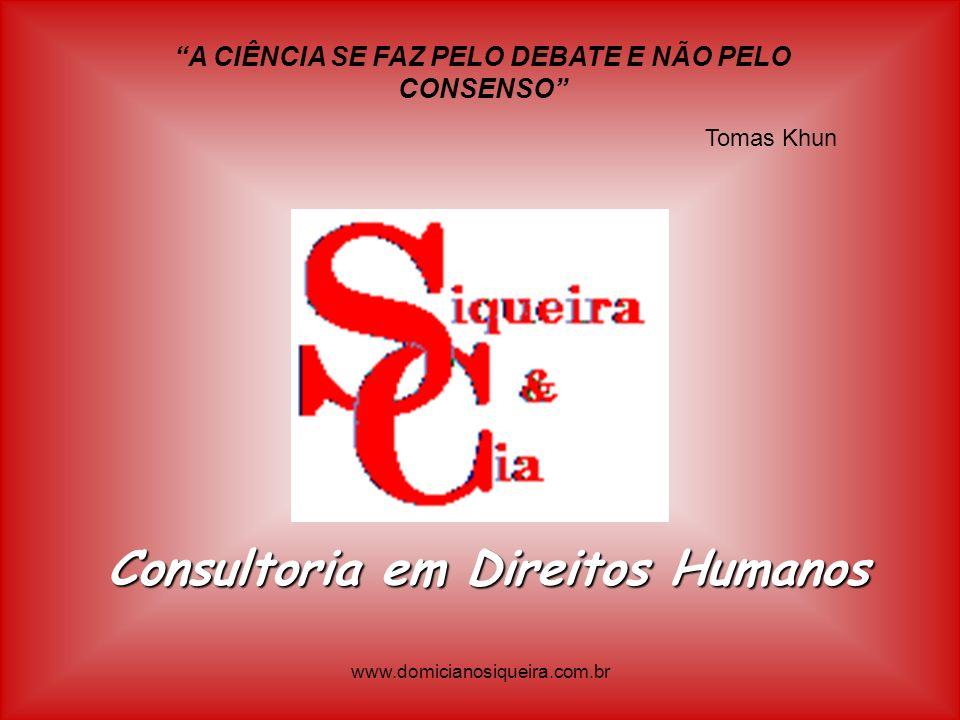 www.domicianosiqueira.com.br Consultoria em Direitos Humanos A CIÊNCIA SE FAZ PELO DEBATE E NÃO PELO CONSENSO Tomas Khun