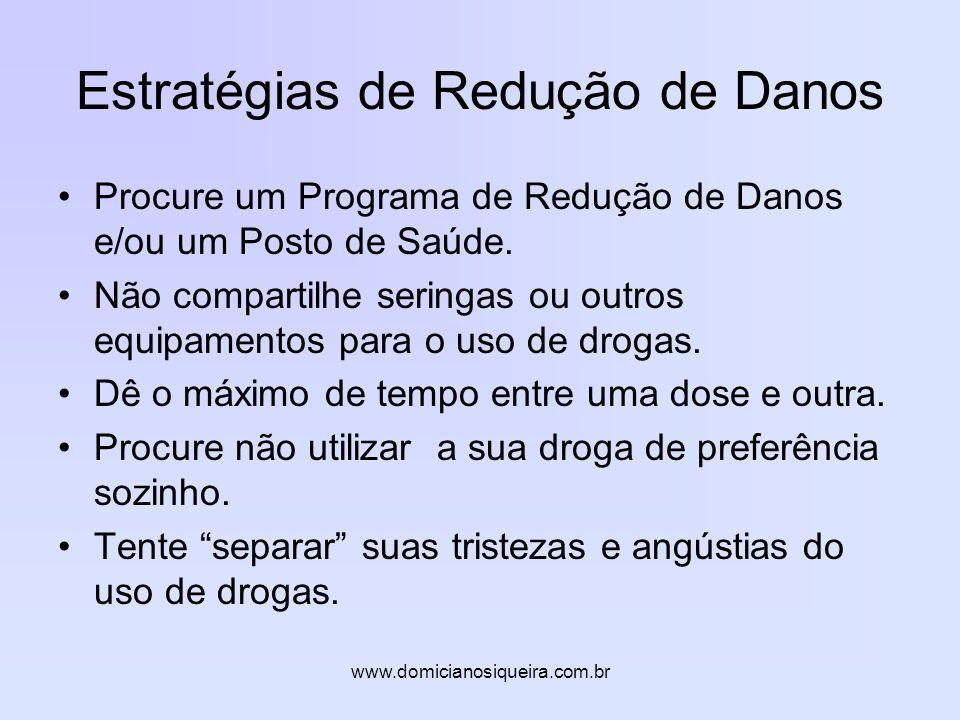 www.domicianosiqueira.com.br Estratégias de Redução de Danos Procure um Programa de Redução de Danos e/ou um Posto de Saúde.