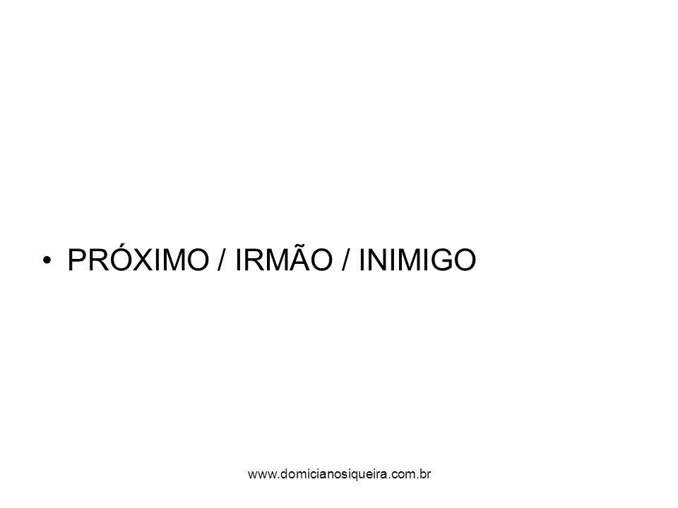 www.domicianosiqueira.com.br PRÓXIMO / IRMÃO / INIMIGO