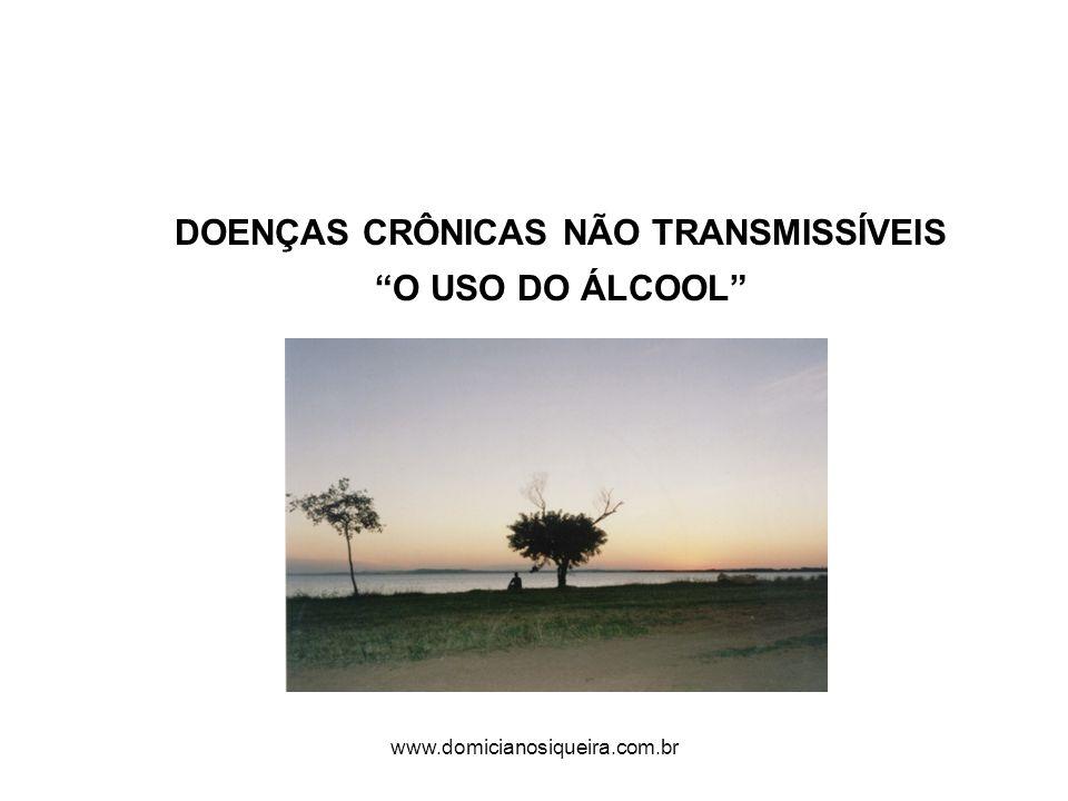 www.domicianosiqueira.com.br DOENÇAS CRÔNICAS NÃO TRANSMISSÍVEIS O USO DO ÁLCOOL
