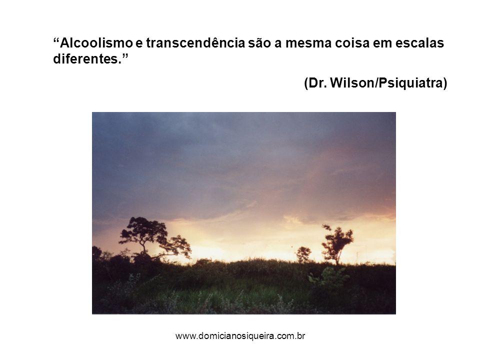www.domicianosiqueira.com.br Alcoolismo e transcendência são a mesma coisa em escalas diferentes.
