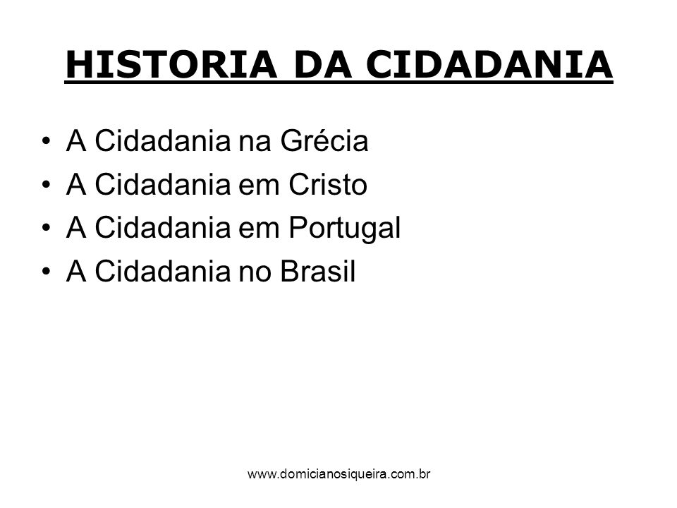 HISTORIA DA CIDADANIA A Cidadania na Grécia A Cidadania em Cristo A Cidadania em Portugal A Cidadania no Brasil