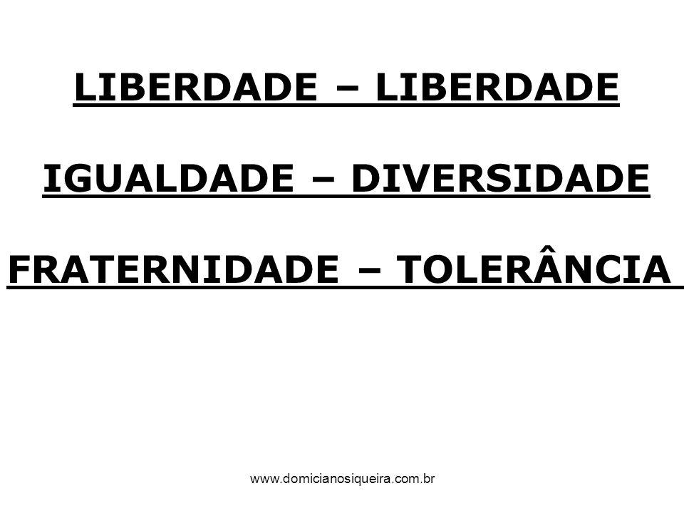 www.domicianosiqueira.com.br LIBERDADE – LIBERDADE IGUALDADE – DIVERSIDADE FRATERNIDADE – TOLERÂNCIA