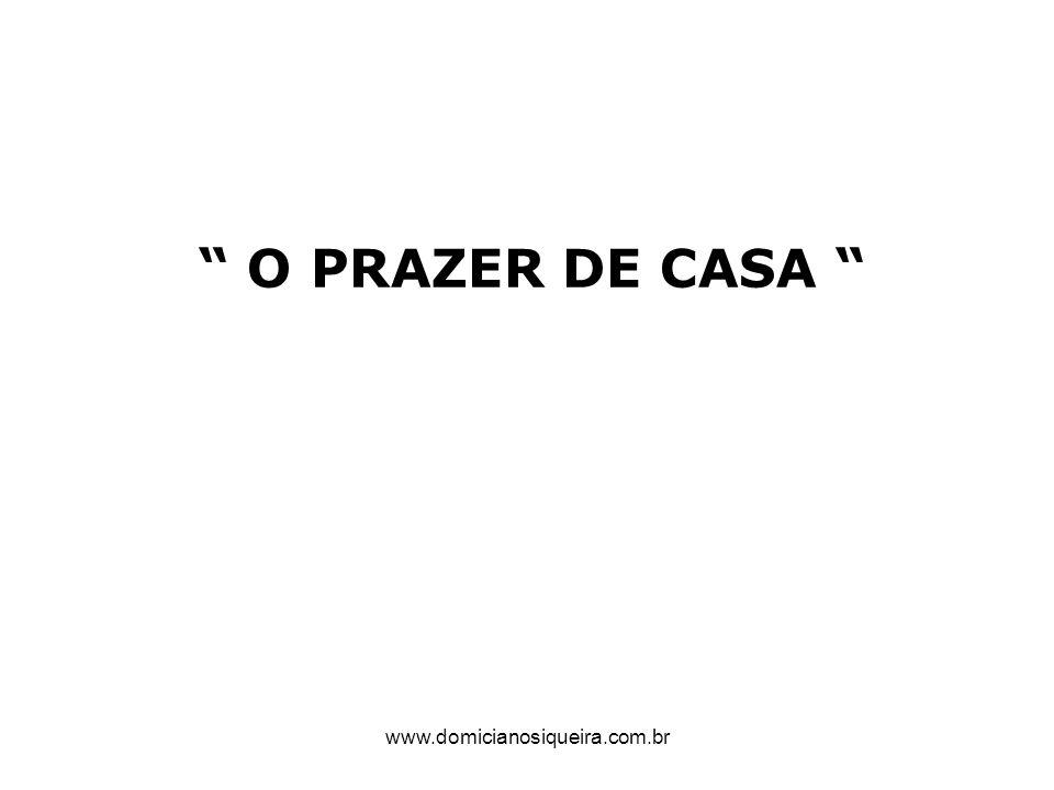 www.domicianosiqueira.com.br O PRAZER DE CASA