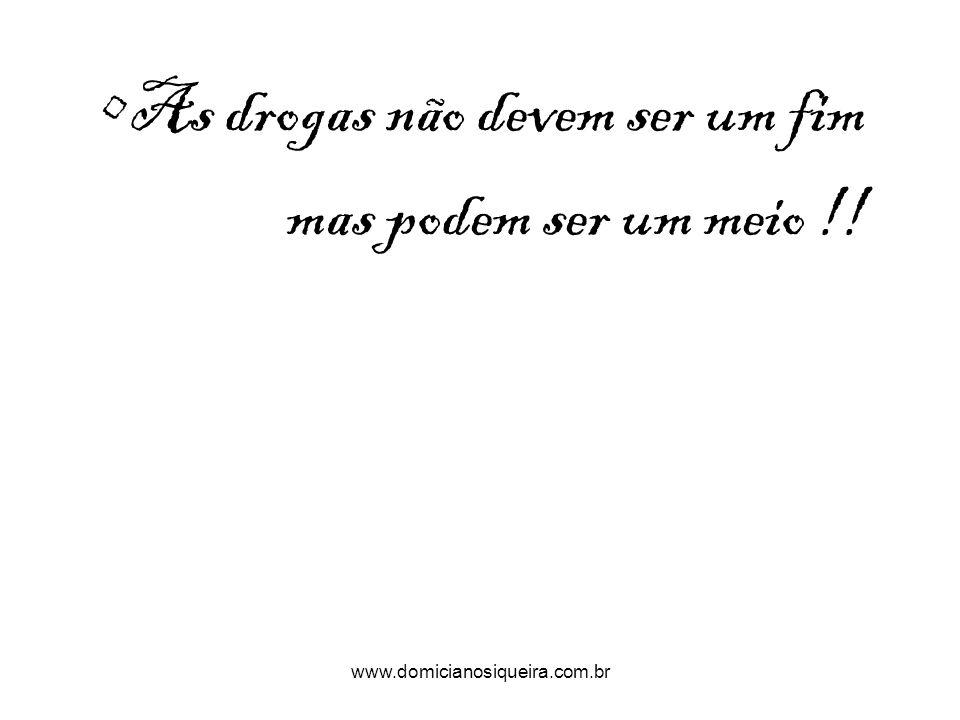 www.domicianosiqueira.com.br As drogas não devem ser um fim mas podem ser um meio !!