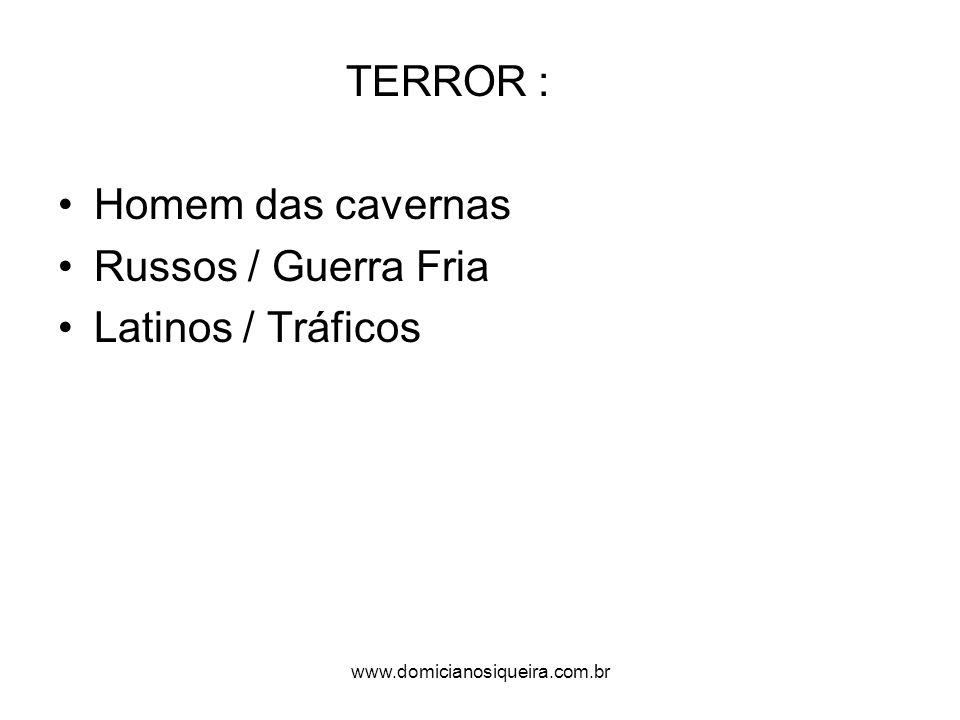 www.domicianosiqueira.com.br TERROR : Homem das cavernas Russos / Guerra Fria Latinos / Tráficos