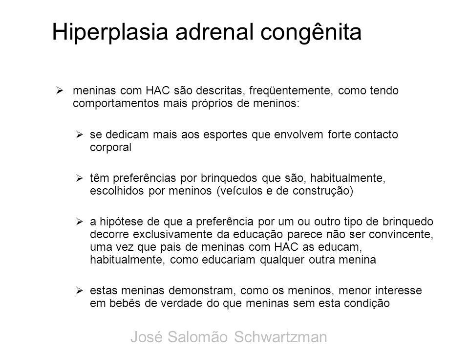 Hiperplasia adrenal congênita meninas com HAC são descritas, freqüentemente, como tendo comportamentos mais próprios de meninos: se dedicam mais aos e