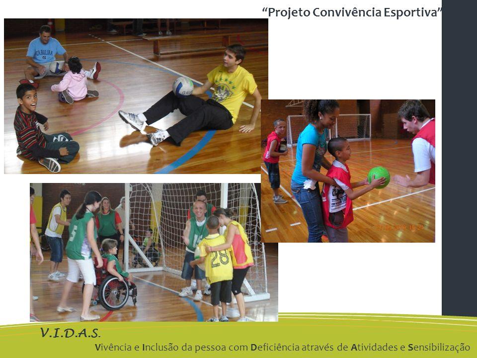 V.I.D.A.S. Vivência e Inclusão da pessoa com Deficiência através de Atividades e Sensibilização Projeto Convivência Esportiva