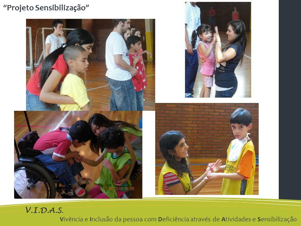V.I.D.A.S. Vivência e Inclusão da pessoa com Deficiência através de Atividades e Sensibilização Projeto Sensibilização