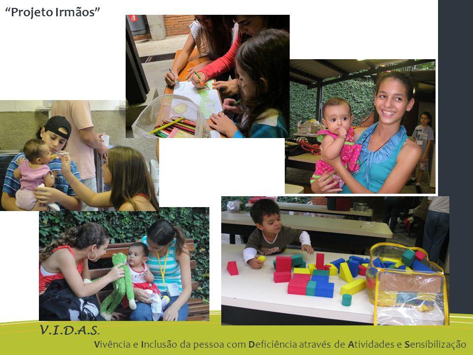 V.I.D.A.S. Vivência e Inclusão da pessoa com Deficiência através de Atividades e Sensibilização Projeto Irmãos