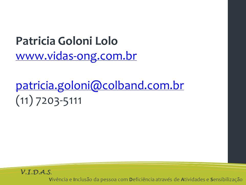 V.I.D.A.S. Vivência e Inclusão da pessoa com Deficiência através de Atividades e Sensibilização Patricia Goloni Lolo www.vidas-ong.com.br patricia.gol
