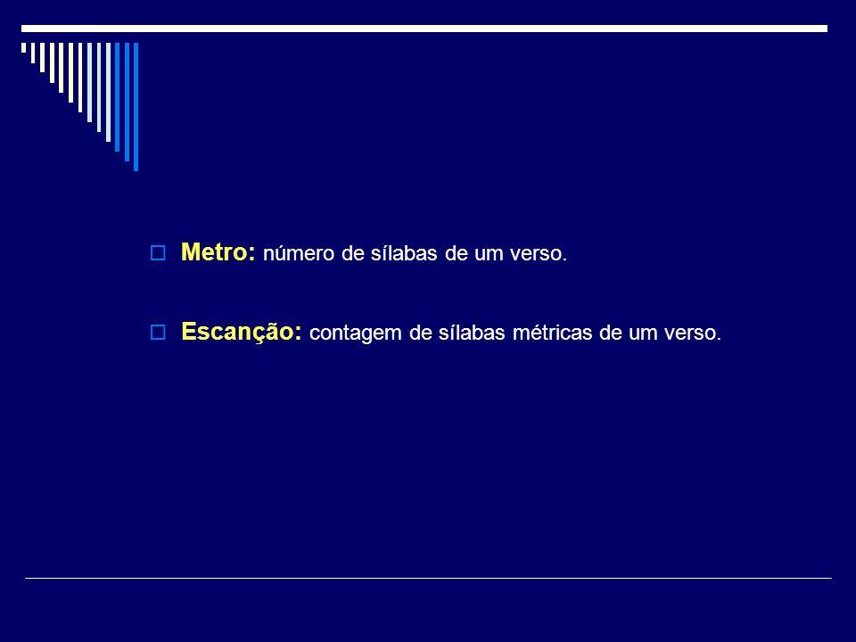 Metro: número de sílabas de um verso. Escanção: contagem de sílabas métricas de um verso.