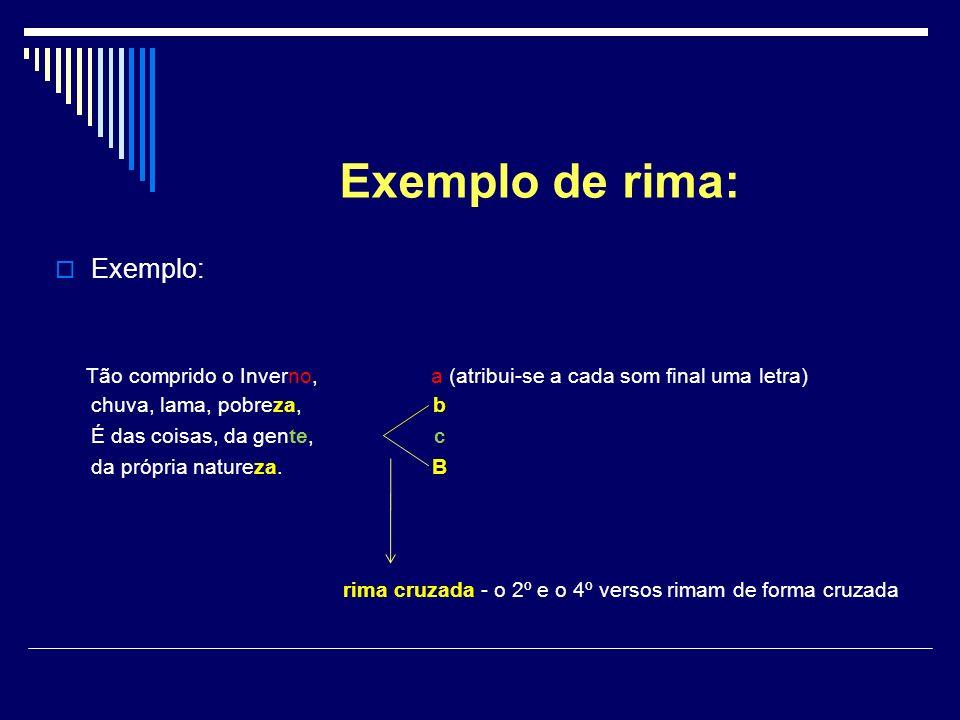 Exemplo de rima: Exemplo: Tão comprido o Inverno, a (atribui-se a cada som final uma letra) chuva, lama, pobreza, b É das coisas, da gente, c da própr