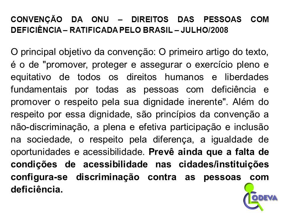 CONVENÇÃO DA ONU – DIREITOS DAS PESSOAS COM DEFICIÊNCIA – RATIFICADA PELO BRASIL – JULHO/2008 O principal objetivo da convenção: O primeiro artigo do