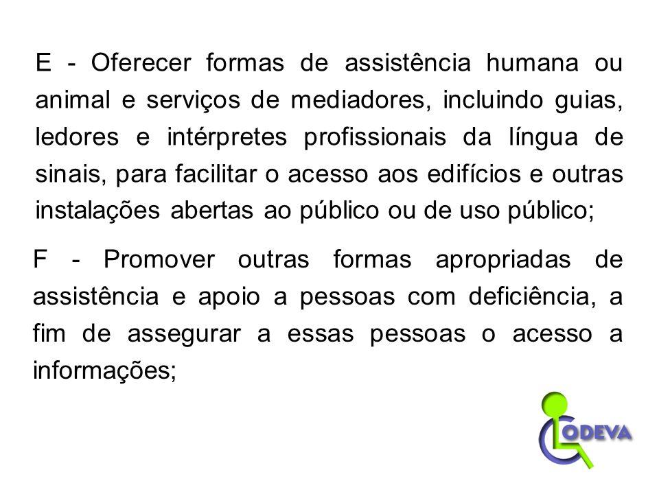 F - Promover outras formas apropriadas de assistência e apoio a pessoas com deficiência, a fim de assegurar a essas pessoas o acesso a informações; E