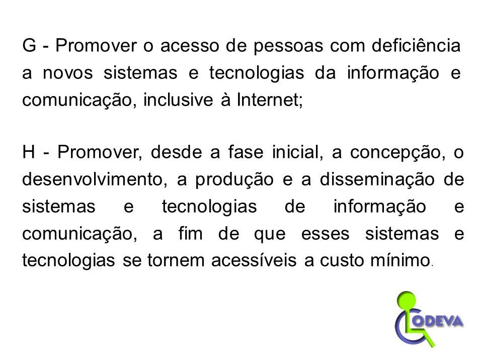 H - Promover, desde a fase inicial, a concepção, o desenvolvimento, a produção e a disseminação de sistemas e tecnologias de informação e comunicação,