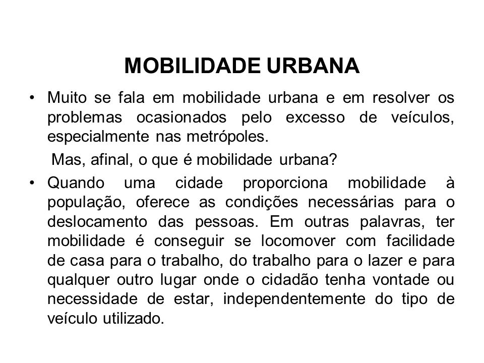 MOBILIDADE URBANA Muito se fala em mobilidade urbana e em resolver os problemas ocasionados pelo excesso de veículos, especialmente nas metrópoles. Ma
