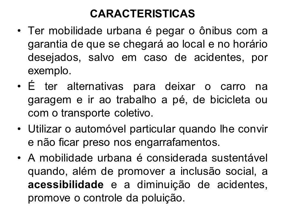 CARACTERISTICAS Ter mobilidade urbana é pegar o ônibus com a garantia de que se chegará ao local e no horário desejados, salvo em caso de acidentes, p