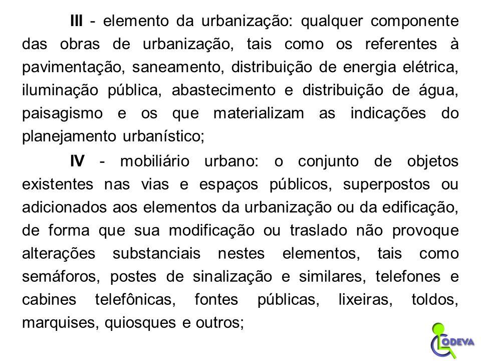 III - elemento da urbanização: qualquer componente das obras de urbanização, tais como os referentes à pavimentação, saneamento, distribuição de energ