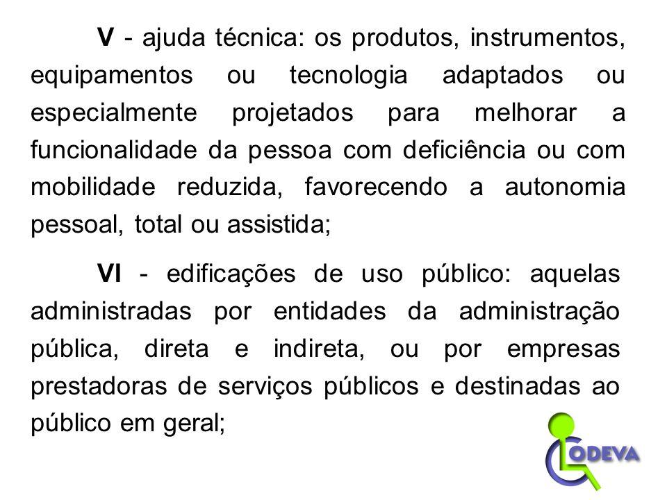 V - ajuda técnica: os produtos, instrumentos, equipamentos ou tecnologia adaptados ou especialmente projetados para melhorar a funcionalidade da pesso