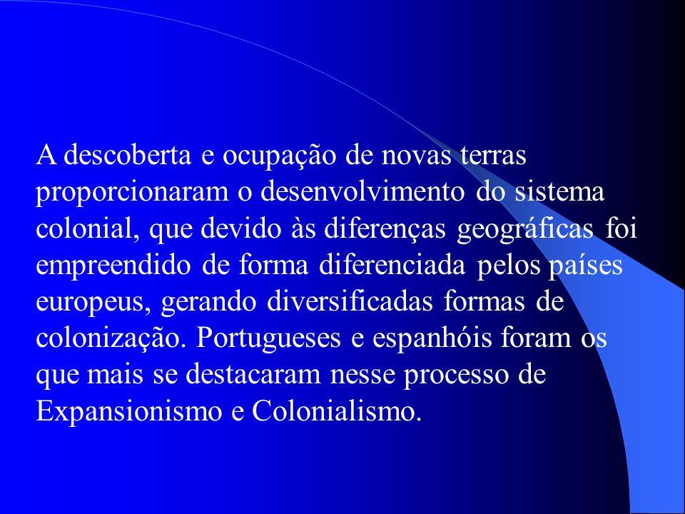 COLÔNIAS DE POVOAMENTO Estrutura econômica autônoma e auto- suficiente.