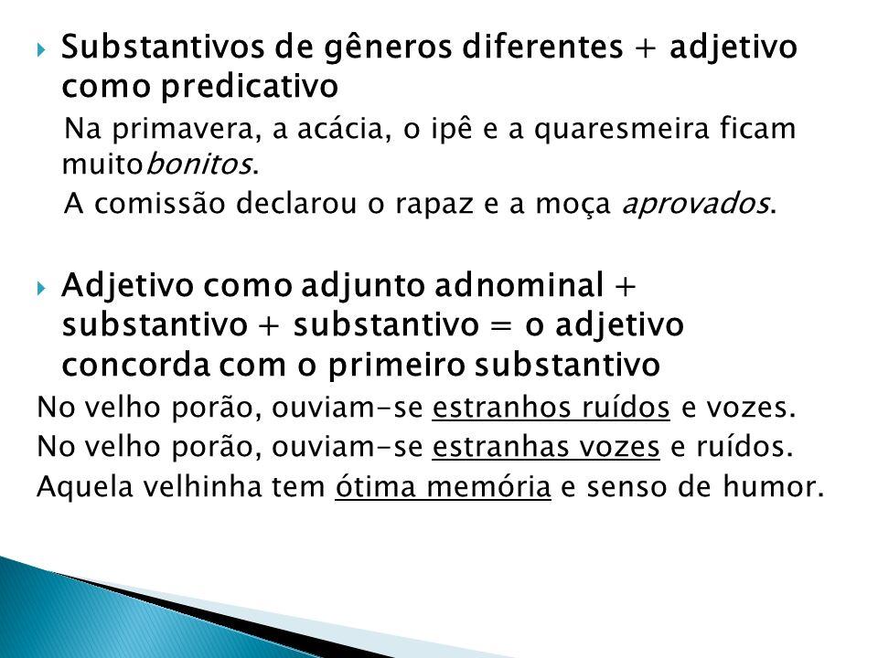 Substantivos de gêneros diferentes + adjetivo como predicativo Na primavera, a acácia, o ipê e a quaresmeira ficam muitobonitos. A comissão declarou o