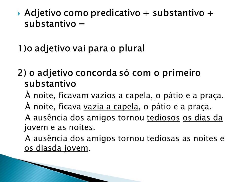Adjetivo como predicativo + substantivo + substantivo = 1)o adjetivo vai para o plural 2) o adjetivo concorda só com o primeiro substantivo À noite, f