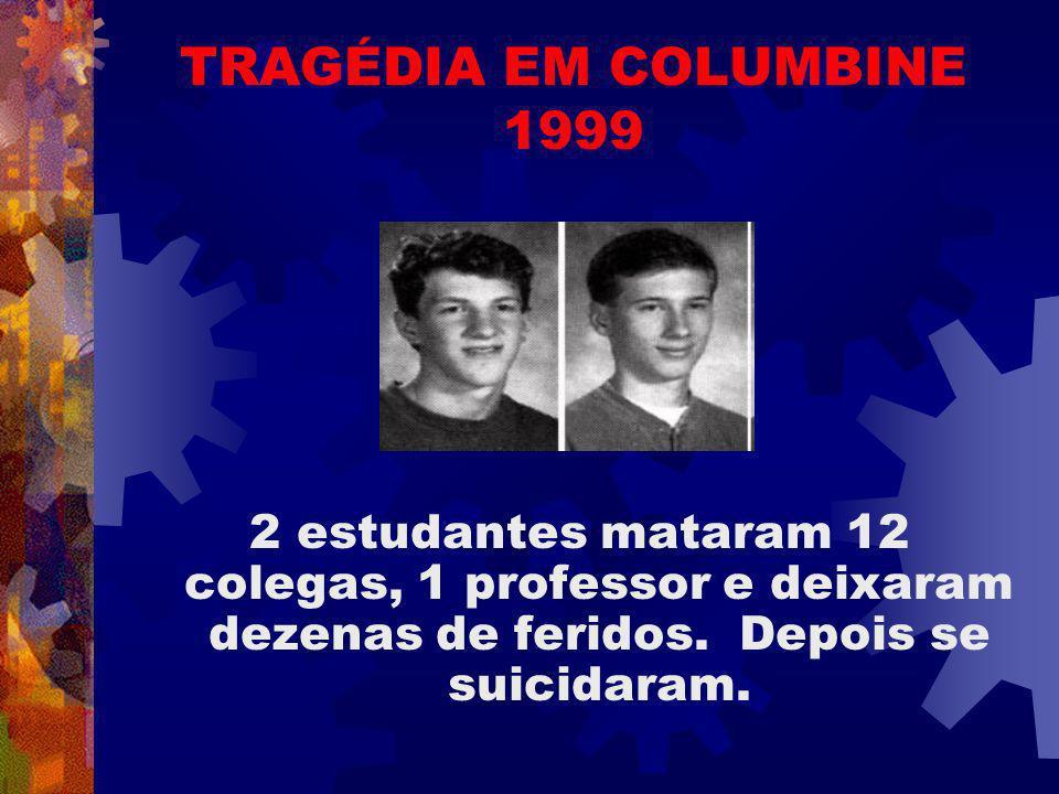 TRAGÉDIA EM COLUMBINE 1999 2 estudantes mataram 12 colegas, 1 professor e deixaram dezenas de feridos. Depois se suicidaram.