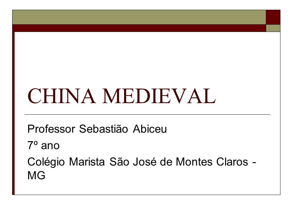 CHINA MEDIEVAL Professor Sebastião Abiceu 7º ano Colégio Marista São José de Montes Claros - MG