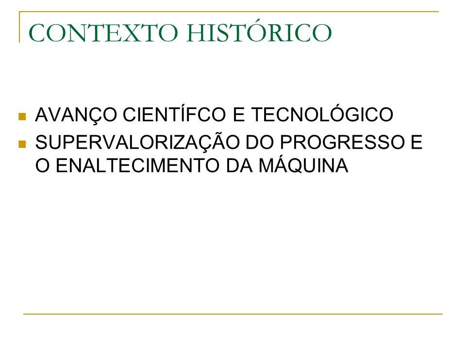 CONTEXTO HISTÓRICO AVANÇO CIENTÍFCO E TECNOLÓGICO SUPERVALORIZAÇÃO DO PROGRESSO E O ENALTECIMENTO DA MÁQUINA