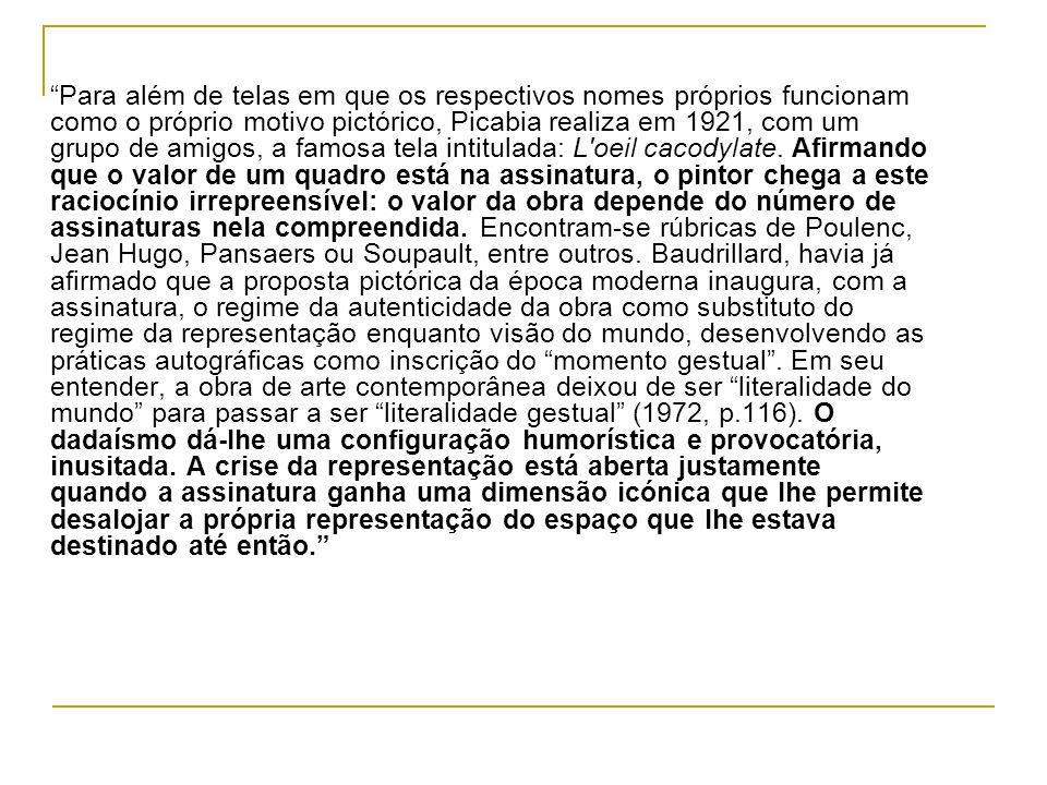 Para além de telas em que os respectivos nomes próprios funcionam como o próprio motivo pictórico, Picabia realiza em 1921, com um grupo de amigos, a