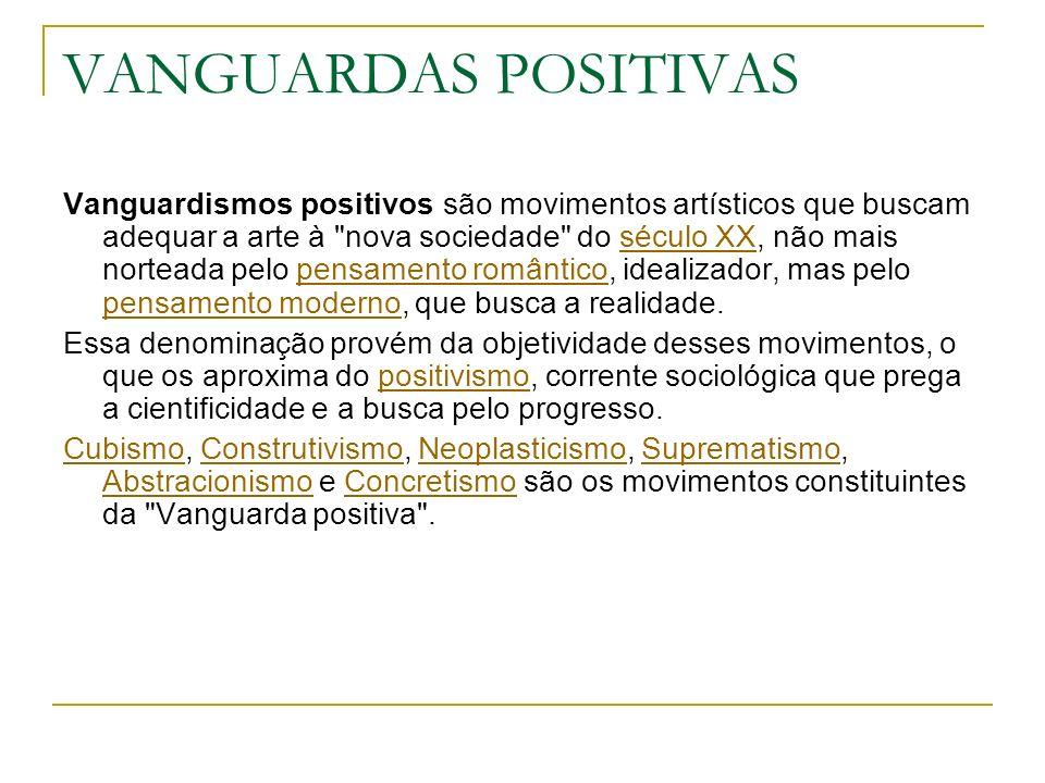 VANGUARDAS POSITIVAS Vanguardismos positivos são movimentos artísticos que buscam adequar a arte à