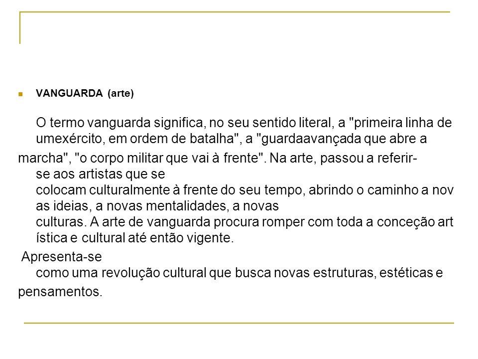 VANGUARDA (arte) O termo vanguarda significa, no seu sentido literal, a