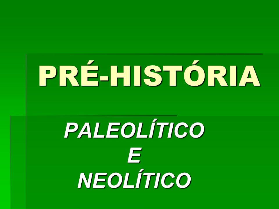 PRÉ-HISTÓRIA PALEOLÍTICOENEOLÍTICO